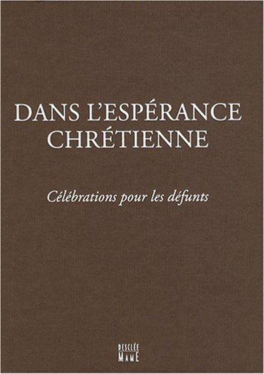 Dans l'espérance chrétienne : Célébrations pour les défunts
