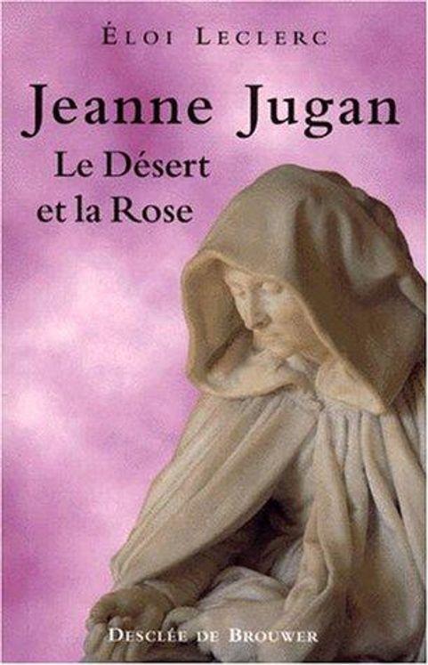 Jeanne Jugan, le Désert et la Rose