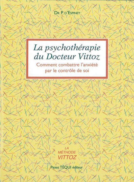 La psychothéraphie du docteur Vittoz. Comment combattre l'anxiété par le contrôle de soi