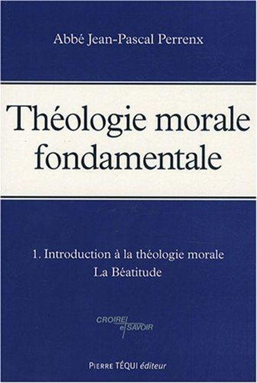 Théologie morale fondamentale - Tome 1