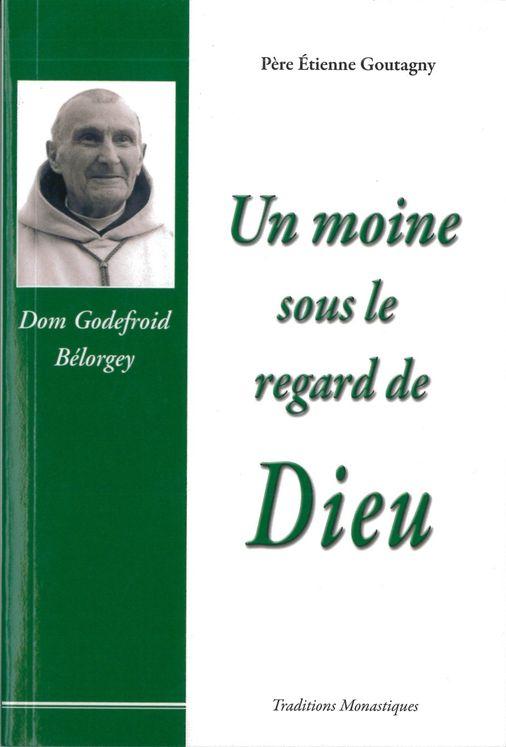 Un moine sous le regard de Dieu - Dom Godefroid Bélorgey