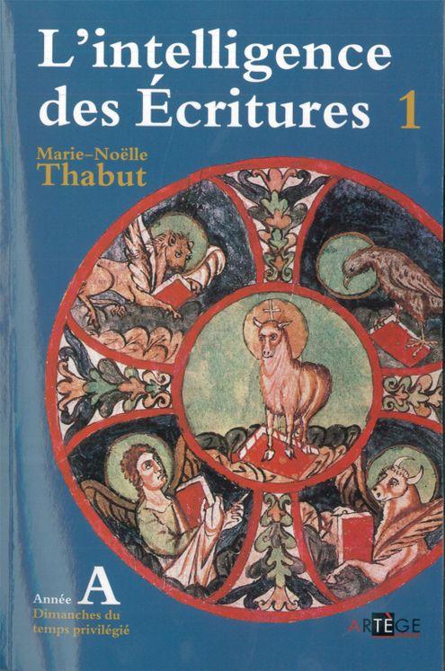 L´intelligence des Ecritures - Tome 1 (nouvelle édition) Année A Temps privilegiés.
