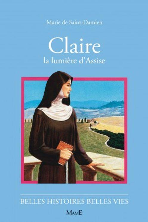 Claire la Lumière d´Assise - Belles histoires belles vies