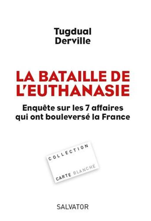 La bataille de l´euthanasie, enquête sur les 7 affaires qui ont bouleversé la France