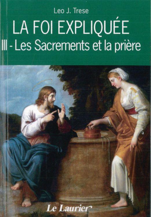 La foi expliquée -  III. Les sacrements et la prière