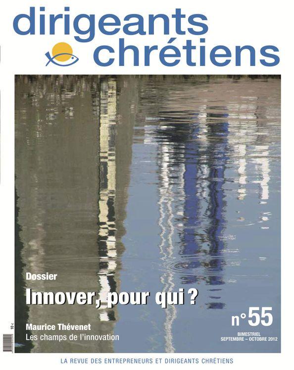 Dirigeants chrétiens N°55 Septembre-Octobre 2012 - Innover, pour qui ?