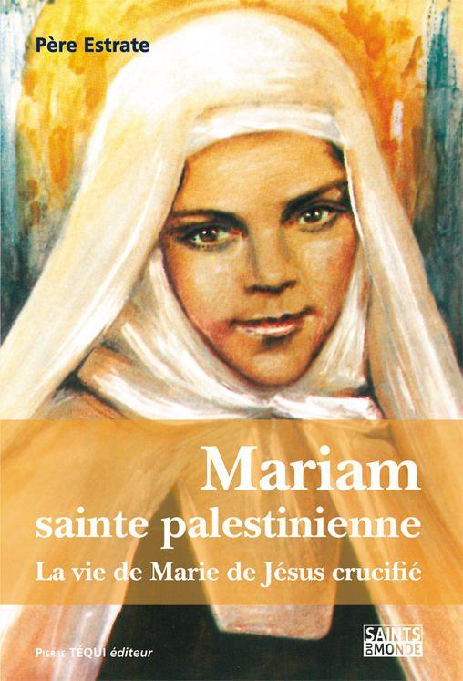 Mariam, Sainte Palestinienne - La vie de Marie de Jésus Crucifié