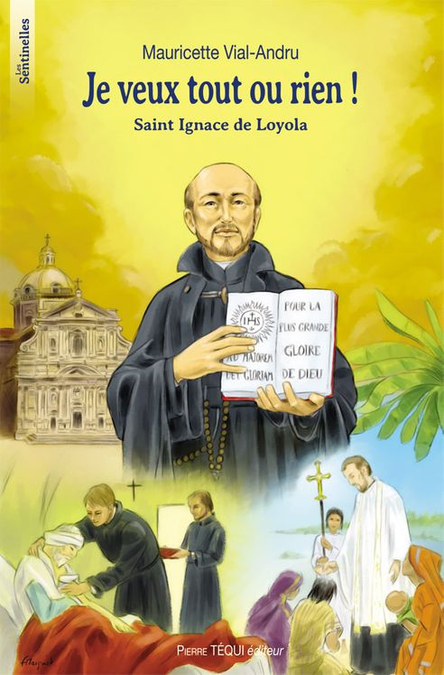 Je veux tout ou rien ! Saint Ignace de Loyola - Les sentinelles