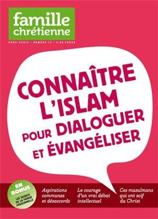 Connaître l´islam pour dialoguer et évangéliser - Hors-série Famille Chrétienne