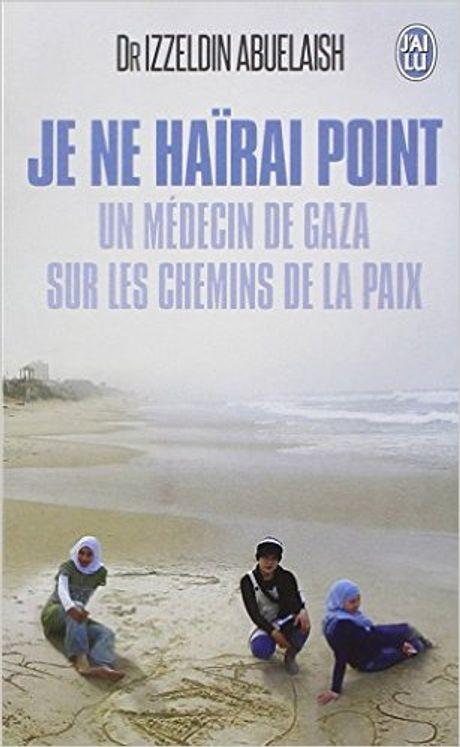 Je ne haïrai point, un médecin à Gaza sur les chemins de la paix