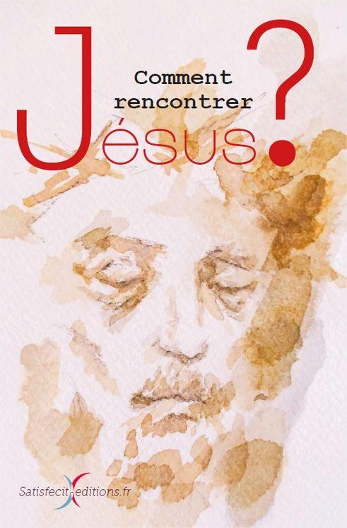 Comment rencontrer Jésus ?