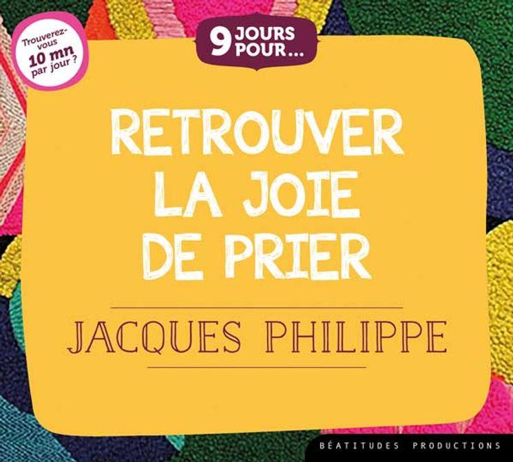 CD 9 jours pour retrouver la joie de prier avec le père Jacques Philippe