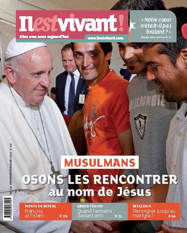 N°334 -  Il est Vivant Janvier/Février/Mars 2017 - Musulmans, osons les rencontrer au nom de Jésus