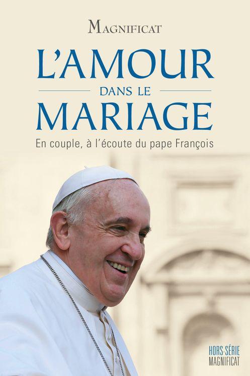 L´amour dans le mariage, en couple à l´écoute du pape François - Hors-série Magnificat