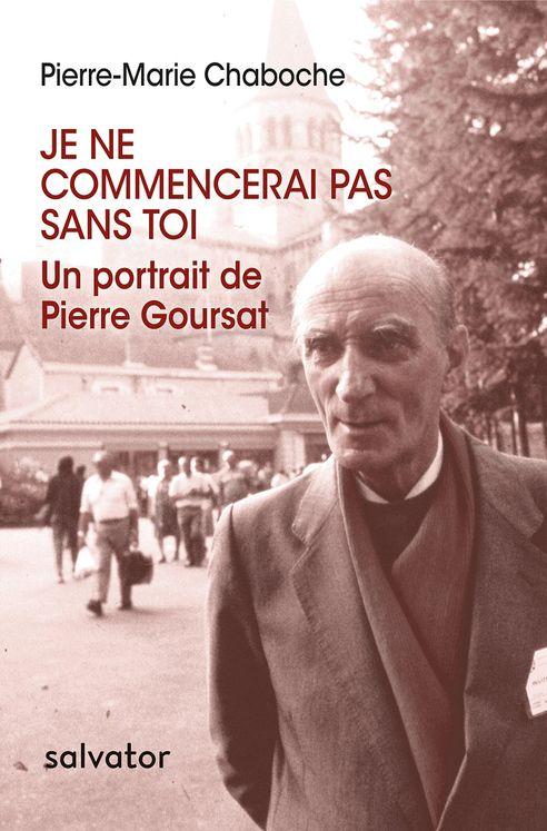 Je ne commencerai pas sans toi, un portrait de Pierre Goursat