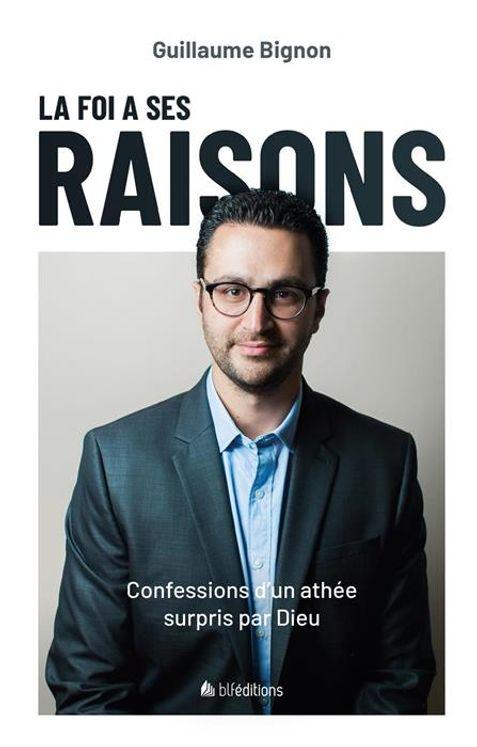 La foi a ses raisons - Confessions d´un athée surpris par Dieu