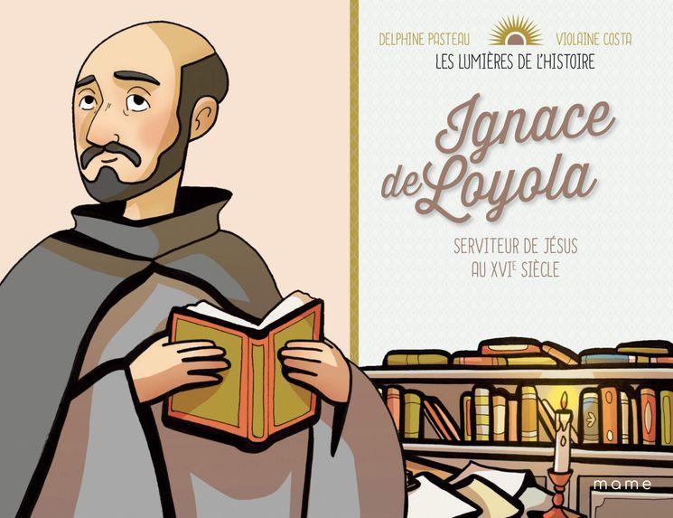 Ignace de Loyola - Les lumières de l´Histoire