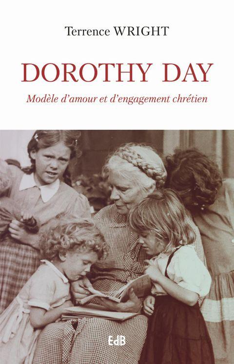Dorothy day, modele d´amour et d´engagement chretien