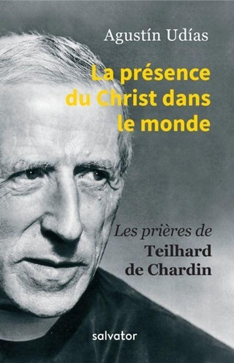 La présence du Christ dans le monde - Prières de Teilhard de Chardin