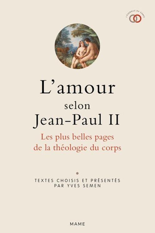 L´amour selon Jean-Paul II. Les plus belles pages de la Thélogie du Corps