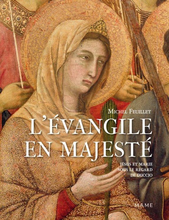 L'Evangile en majesté - Jésus et Marie sous le regard de Duccio (Sienne, 1311)