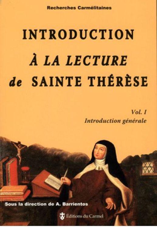 Introduction à la lecture de sainte Thérèse. Vol. 1 - Introduction générale