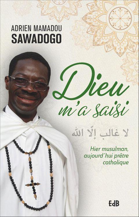 Dieu m´a saisi - hier musulman, aujourd´hui prêtre catholique