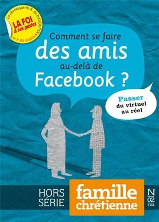 Hors série Famille Chrétienne N°2 - Comment se faire des amis au-delà de FaceBook ?
