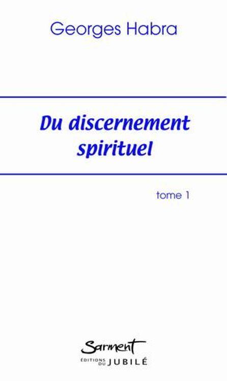 Du discernement spirituel - Tome 1